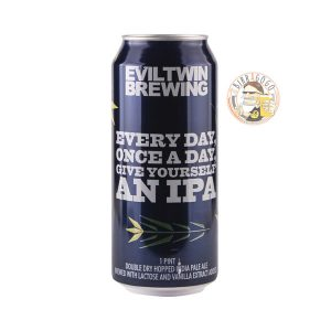 EVIL TWIN Every Day Once a Day give Yourself an IPA
